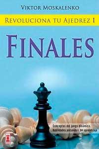 Revoluciona-tu-ajedrez-I--Revolutionize-Your-Chess-Finales--Final-Víktor-Moskalenko