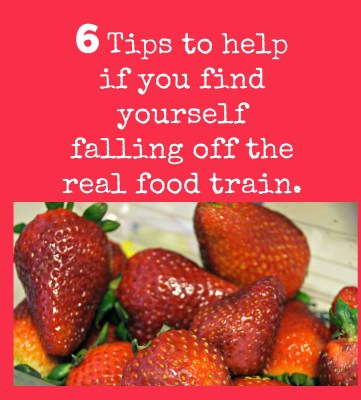 6 tips to help you get back on the real food train