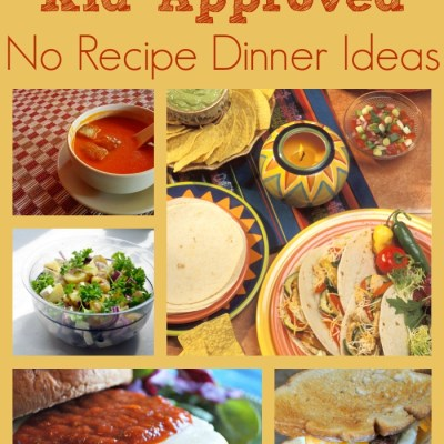 10 Kid-Approved No Recipe Dinner Ideas