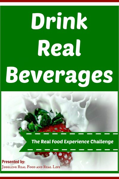 The Real Food Experience Challenge:  Drink Real Beverages
