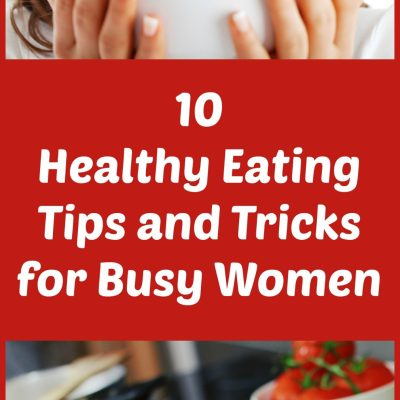 10 Healthy Eating Tips and Tricks For Busy Women