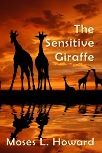 The Sensitive Giraffe - Moses L. Howard