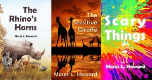 The Rhino's Horns, The Sensitive Giraffe, and Scary Things by Moses Howard