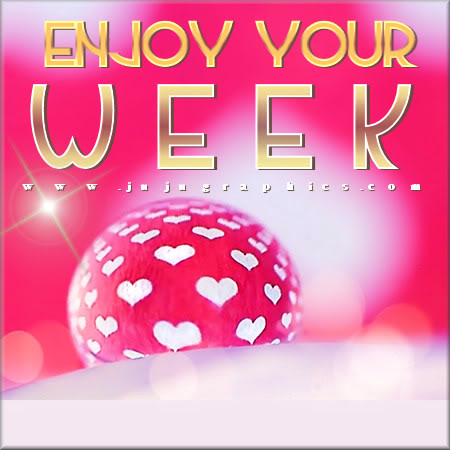 Enjoy Your Week 35 Graphics Quotes Comments Images Amp Greetings For Myspace Facebook