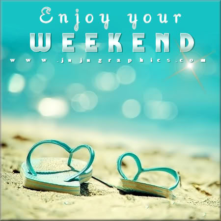Enjoy Your Weekend 6 Graphics Quotes Comments Images Amp Greetings For Myspace Facebook