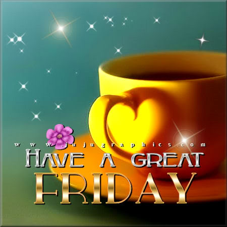 Have A Great Friday 68 Graphics Quotes Comments Images Amp Greetings For Myspace Facebook