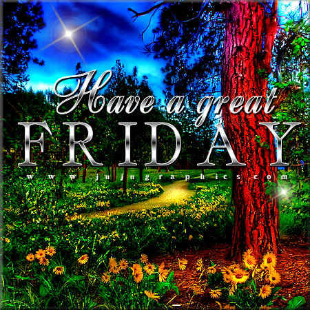 Have A Great Friday 73 Graphics Quotes Comments Images Amp Greetings For Myspace Facebook