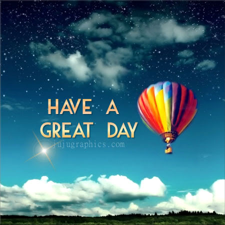 Have A Great Day 81 Graphics Quotes Comments Images Amp Greetings For Myspace Facebook