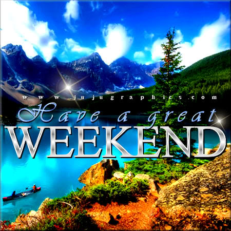 Have A Great Weekend 40 Graphics Quotes Comments Images Amp Greetings For Myspace Facebook