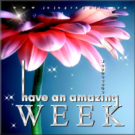 Have An Amazing Week Graphics Quotes Comments Images Amp Greetings For Myspace Facebook