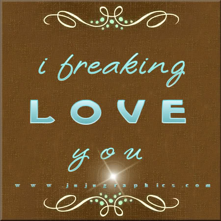 I Freaking Love You Graphics Quotes Comments Images Amp Greetings For Myspace Facebook