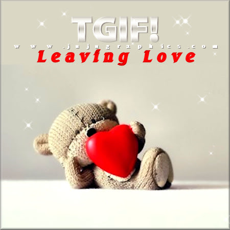 TGIF Leaving Love Graphics Quotes Comments Images Amp Greetings For Myspace Facebook