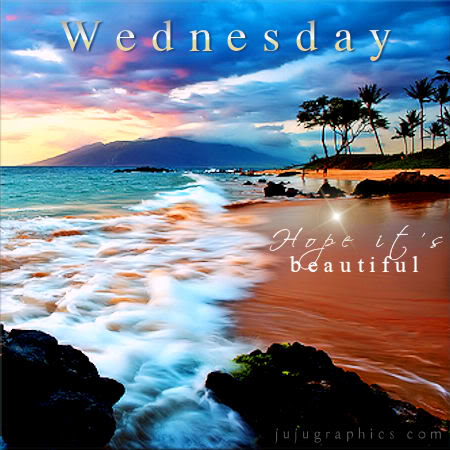 Wednesday Hope Its Beautiful Graphics Quotes Comments Images Amp Greetings For Myspace