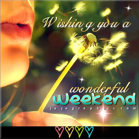 Wishing You A Wonderful Weekend 2 JuJuGraphics