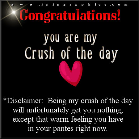 You Are My Crush Of The Day Graphics Quotes Comments Images Amp Greetings For Myspace