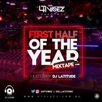 DOWNLOAD: Dj Latitude - First Half Of The Year Mix