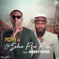Yovi ft. Harrysong – Osha Pra Pra (Remix)