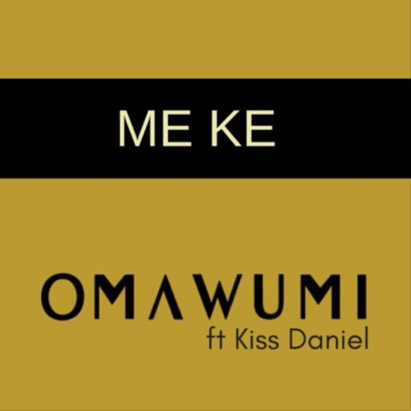 Omawumi & Kiss Daniel - Me Ke