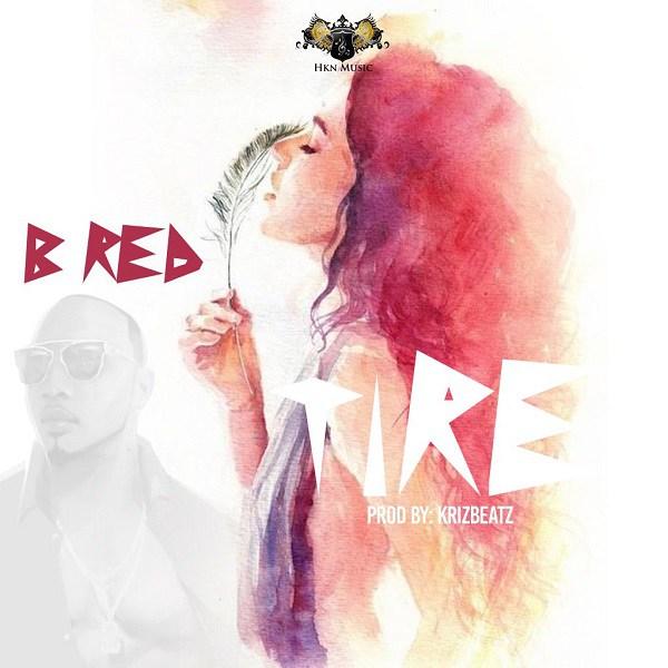 B-Red - Tire (Prod by Krizbeatz)