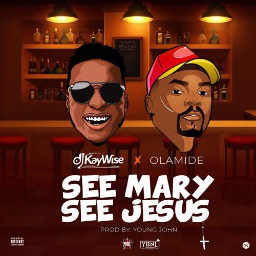 DJ Kaywise & Olamide – See Mary See Jesus