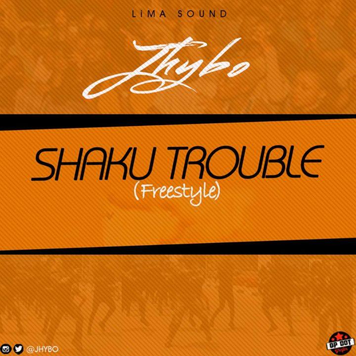 Jhybo - Shaku Trouble (Freestyle)
