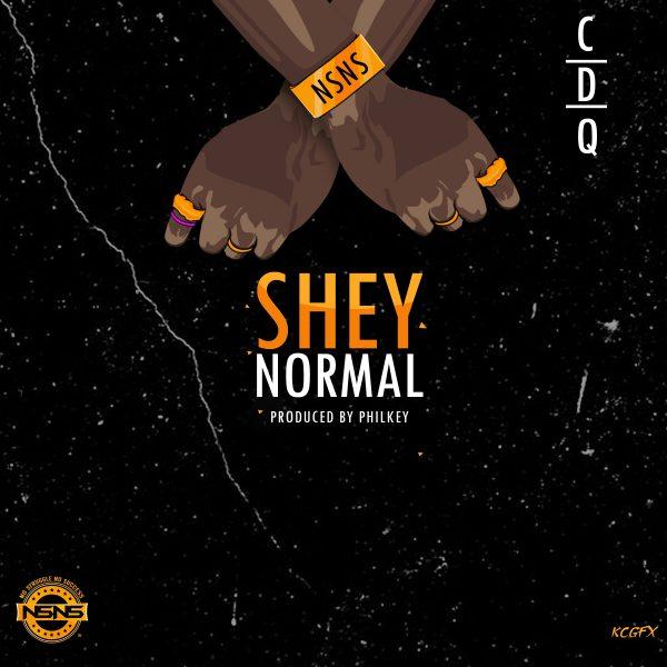 CDQ - Shey Normal (Prod .Philkeyz)