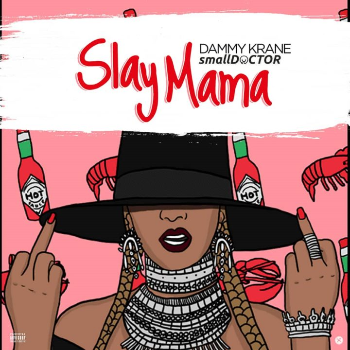 Dammy Krane ft. Small Doctor - Slay Mama (Prod. by Dicey)
