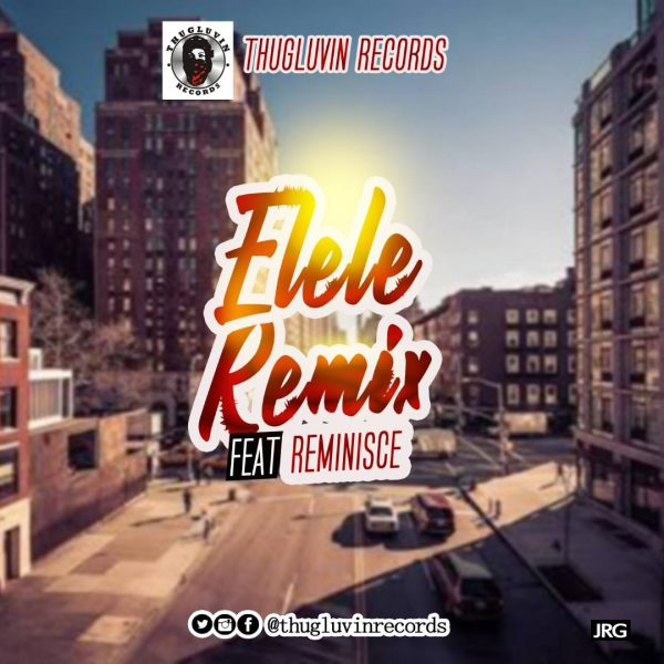 Thugluvin Records ft Reminsce - Elele (Remix)
