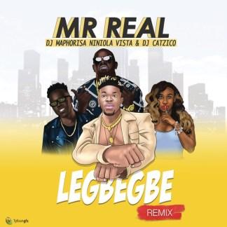Mr Real – Legbegbe (Remix) ft. DJ Maphorisa, Niniola, Vista & DJ Catzico