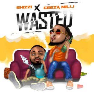 Shizzi & Ceeza Milli – Wasted