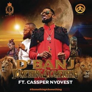 D'Banj – Something for Something ft. Cassper Nyovest