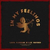 Ijaya - In My Feelings ft K Dream, Kylez & Raydeo