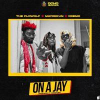 The Flowolf – On A Jay ft. Mayorkun, Dremo