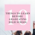 10 Things to Learn Before You Graduate High School