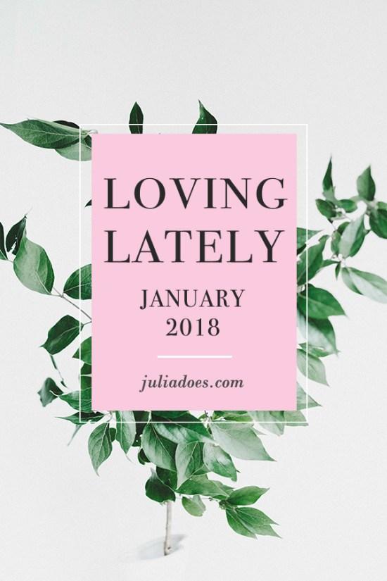 Loving Lately | January 2018