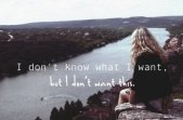 dont know what i want