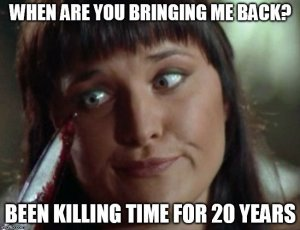 Xena Meme Killing time