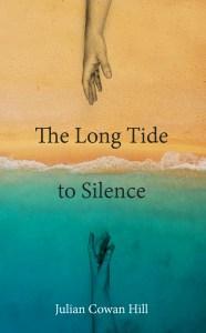 Julian Cowan Hill - The Long Tide To Silence
