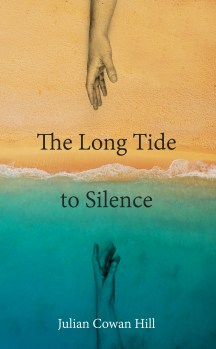 Julian Cowan Hill - The Long Tide To Silence