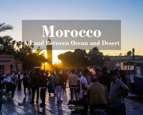 Morocco a land between ocean and desert