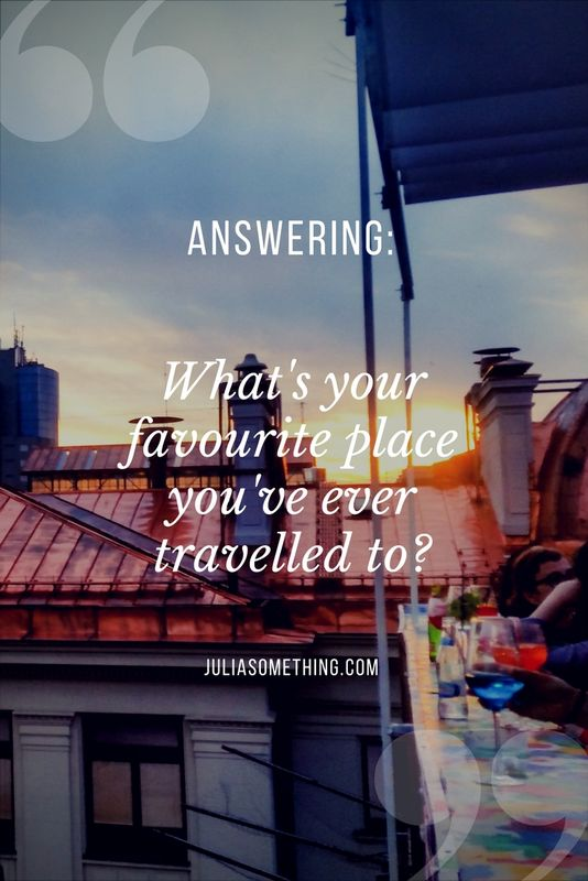 Answering- What's your favourite place you've ever travelled to?