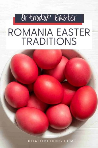 5 Romanian Easter Traditions (Orthodox Easter traditions)