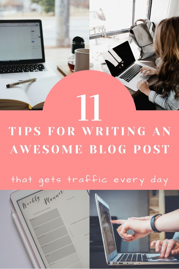 11 tips for writing an awesome blog post that gets traffic every day #blogging #bloggingtips