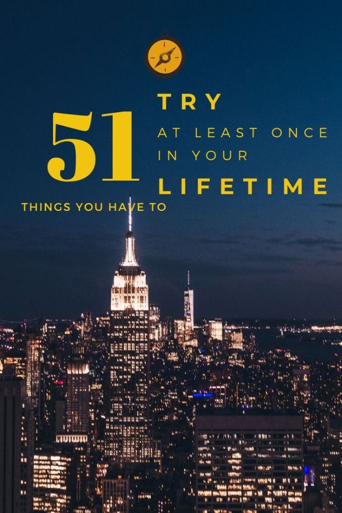 Things you have to try at least once in your lifetime