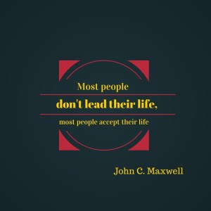 Most people don't lead their life, most people accept their life