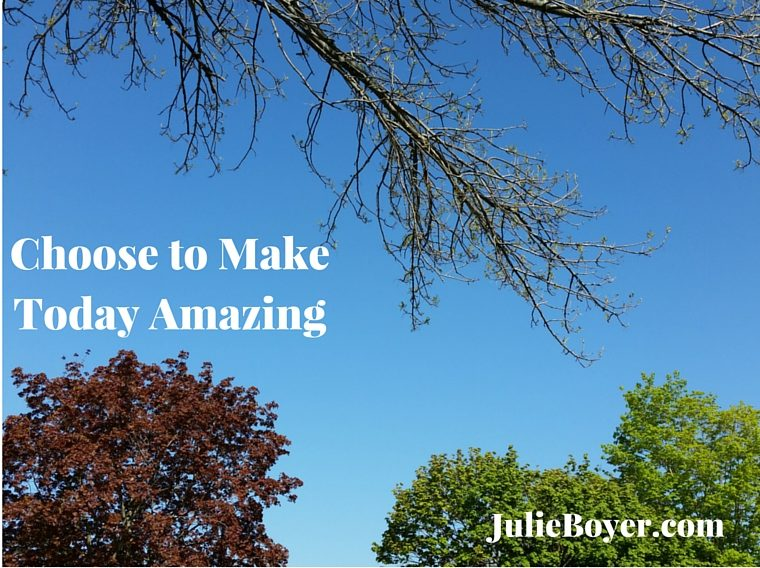 Choose To Make Today Amazing!
