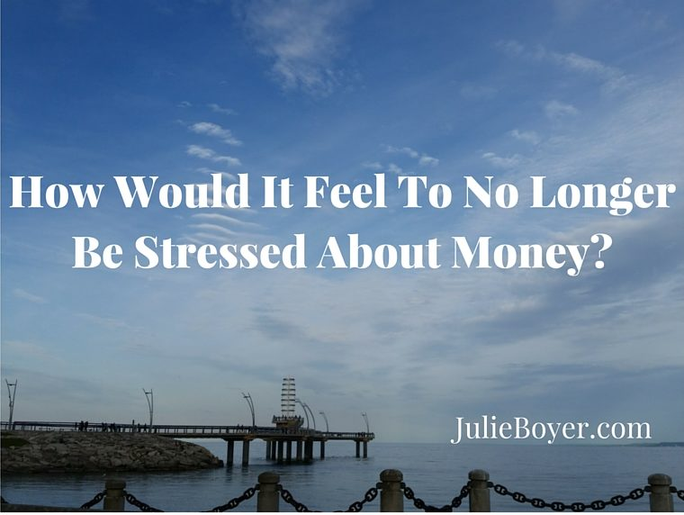 How Would It Feel To No Longer Stress About Money? How We Went From Deep Debt to No Money Stress in 2 Years.