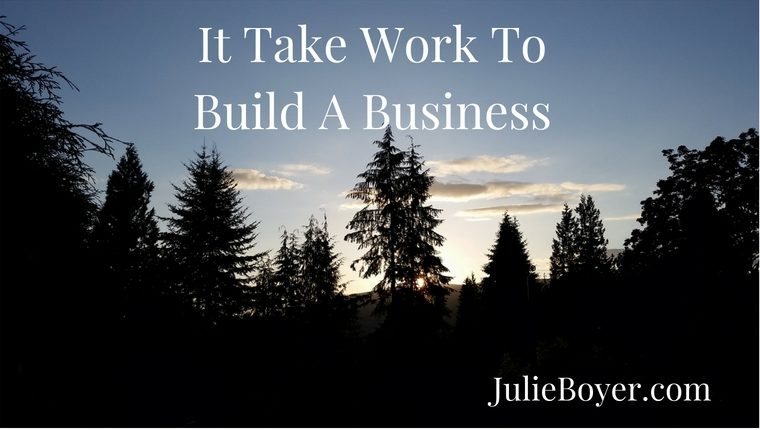 It Takes Work To Build A Business