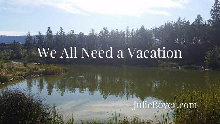 Why We All Need A Vacation