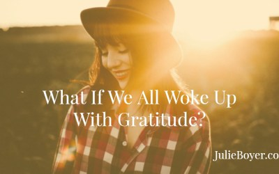 What If We All Woke Up With Gratitude?
